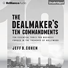 The Dealmaker's Ten Commandments: Ten Essential Tools for Business Forged in the Trenches of Hollywood (       UNABRIDGED) by Jeff B. Cohen Narrated by Jeff B. Cohen