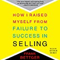 How I Raised Myself from Failure to Success in Selling Audiobook by Frank Bettger Narrated by Arthur Morey