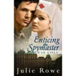 Enticing the Spymaster: War Girls, Book 2 | Julie Rowe