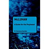 McLuhan: A Guide for the Perplexed (Guides for the Perplexed)W. Terrence Gordon�ɂ��