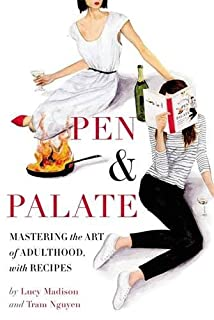 Book Cover: Pen & Palate: Mastering the Art of Adulthood, with Recipes
