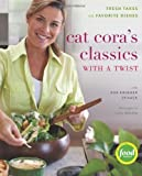 Cat Coras Classics with a Twist: Fresh Takes on Favorite Dishes (Hardcover)
