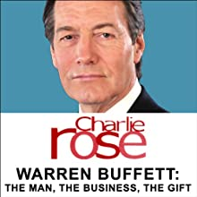 Warren Buffett: The Man, the Business, the Gift Radio/TV Program by Charlie Rose Narrated by Charlie Rose