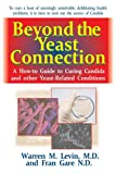 Beyond the Yeast Connection: A How-To Guide to Curing Candida and Other Yeast-Related Conditions (1591203074) by Levin, Warren M.
