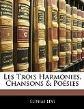 Les Trois Harmonies, Chansons & Poésies (French Edition) (1142323765) by Lévi, Éliphas