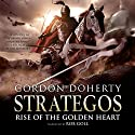 Rise of the Golden Heart: Strategos, Book 2 Audiobook by Gordon Doherty Narrated by Rob Goll