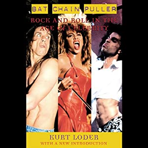 Bat Chain Puller: Rock and Roll in the Age of Celebrity | [Kurt Loder]