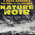 Nature Noir: A Park Ranger's Patrol in the Sierra Audiobook by Jordan Fisher Smith Narrated by Kevin T. Collins