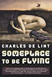 Someplace to Be Flying (076530757X) by De Lint, Charles