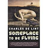 Someplace to Be Flyingby Charles de Lint