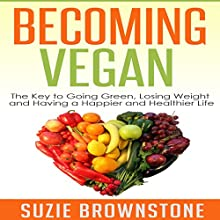 Becoming Vegan Today: The Key to Going Green, Losing Weight and Having a Happier and Healthier Life (       UNABRIDGED) by Suzie Brownstone Narrated by Diane Lehman
