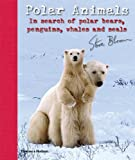 img - for Polar Animals: In Search of Polar Bears, Penguins, Whales and Seals book / textbook / text book