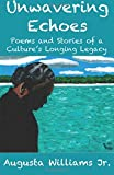 Unwavering Echoes: Poems and Stories of a Culture's Longing Legacy