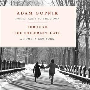 Through the Children's Gate: A Home in New York | [Adam Gopnik]