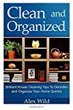 img - for Clean And Organized - Brilliant House Cleaning Tips To De-Clutter And Organize Y (minimalist living, organization books) (Volume 1) book / textbook / text book