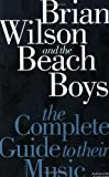 Complete Guide to the Music of the Beach Boys (Complete Guide to their Music) (1844494268) by Tobler, John