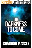 The Darkness to Come: A Supernatural Thriller