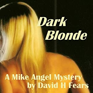 Dark Blonde: A Mike Angel Mystery, Book 3 | [David H. Fears]