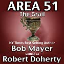 The Grail: Area 51, Book 5 (       UNABRIDGED) by Robert Doherty, Bob Mayer Narrated by Martin Gollery