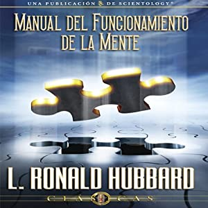 El Manual del Fungionamiento de la Mente [Operation Manual for the Mind] | [L. Ronald Hubbard]