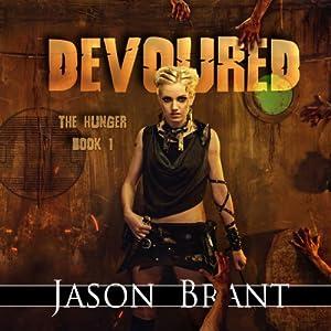 Devoured: The Hunger, Book 1 | [Jason Brant]
