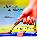 Passing Strangers Audiobook by Angela Hunt Narrated by Lia Frederick