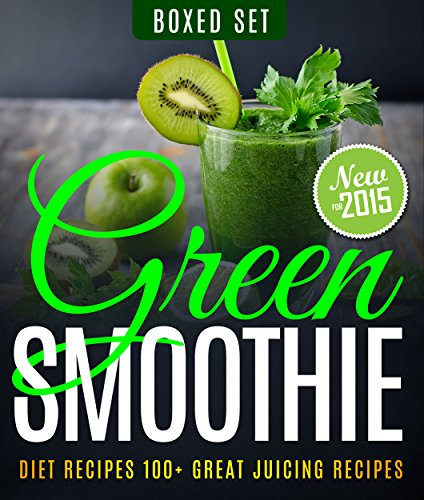 Green Smoothie Diet Recipes 100+ Great Juicing Recipes: Lose Up to 10 Pounds in 10 Days by Speedy Publishing
