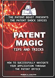 Patent Magic: Tips & Tricks (The Patent Shock Series)