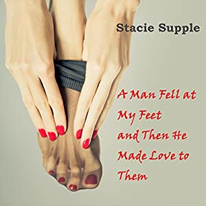 A Man Fell at My Feet, and Then He Made Love to Them Audiobook