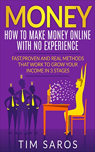 MONEY: How to make money online with no experience: Fast, proven and real methods that work to grow your income in 3 stages (How to make money online, … Online, Work From Home, Earn More Money,)