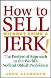 img - for How to Sell Without Being a JERK!: The Foolproof Approach to the World's Second Oldest Profession book / textbook / text book
