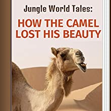 How the Camel Lost His Beauty (       UNABRIDGED) by Jungle World Tales Narrated by Alla Vensel