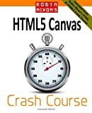 Robin Nixon Robin Nixon's HTML5 Canvas Crash Course: Learn the HTML5 Canvas the quick and easy way