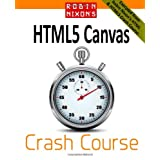 Robin Nixon&amp;#39;s HTML5 Canvas Crash Course: Learn the HTML5 Canvas the quick and easy way