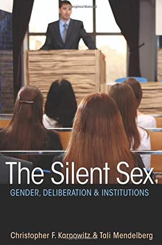 The Silent Sex: Gender, Deliberation, and Institutions