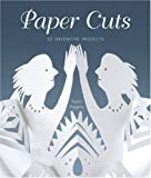 Paper Cuts: 35 Inventive Projects