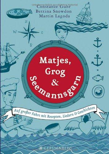 Matjes, Grog & Seemannsgarn: Auf großer Fahrt mit Rezepten, Liedern & Geschichten