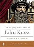 The Mighty Weakness of John Knox: 3
