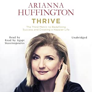 Thrive Audiobook by Arianna Huffington Narrated by Agapi Stassinopoulos