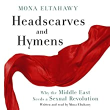Headscarves and Hymens (       UNABRIDGED) by Mona Eltahawy Narrated by Mona Eltahawy