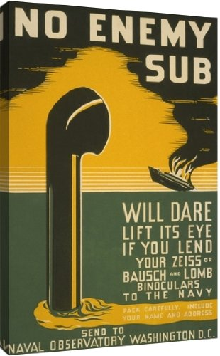 No Enemy Sub Will Dare Lift Its Eye If You Lend Your Zeiss Or Bausch & Lomb Binoculars To The Navy Pack Carefully Include Your Name And Address : Send To Naval Observatory Washington D.C. By Unknown Vintage - 19-In X 30-In Giclée Art Print