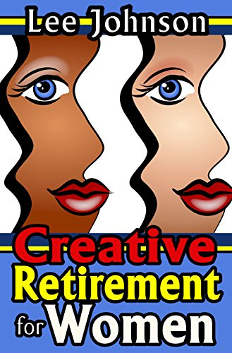 Book: Creative Retirement for Women - A Solution Based Guide for Couples and Singles by Lee Johnson