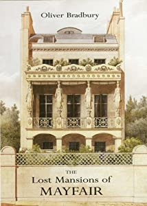 The Lost Mansions of Mayfair, by Oliver Bradbury