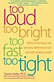 Too Loud, Too Bright, Too Fast, Too Tight: What to Do If You Are Sensory Defensive in an Overstimulating World [Paperback] [2003] Sharon Heller