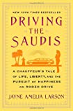Jayne Amelia Larson Driving the Saudis: A Chauffeur S Tale of Life, Liberty and the Pursuit of Happiness on Rodeo Drive