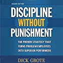 Discipline Without Punishment: The Proven Strategy That Turns Problem Employees into Superior Performers (       UNABRIDGED) by Dick Grote Narrated by Steven Roy Grimsley