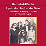 Upon the Head of the Goat: A Childhood in Hungary 1939-1944 | Aranka Siegal