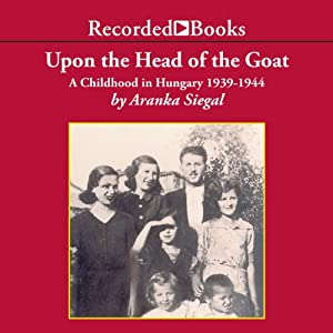 Upon the Head of the Goat: A Childhood in Hungary 1939-1944 | [Aranka Siegal]