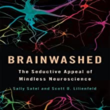 Brainwashed: The Seductive Appeal of Mindless Neuroscience Audiobook by Sally Satel, Scott O. Lilienfeld Narrated by Jean Barrett