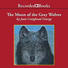 The Moon of the Gray Wolves: The Thirteen Moons Series (       UNABRIDGED) by Jean Craighead George Narrated by Barbara Caruso